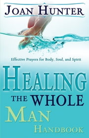 Healing The Whole Man Handbook ebook by Joan Hunter