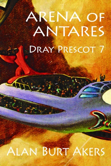 Arena of Antares - Dray Prescot 7 ebook by Alan Burt Akers