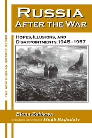 Russia After the War: Hopes, Illusions and Disappointments, 1945-1957 - Hopes, Illusions and Disappointments, 1945-1957 ebook by Elena Zubkova,University of Alabama