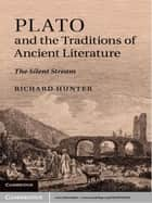 Plato and the Traditions of Ancient Literature - The Silent Stream ebook by Richard Hunter
