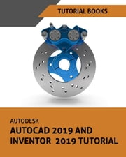 Autodesk AutoCAD 2019 and Inventor 2019 Tutorial ebook by Tutorial Books