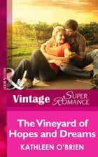 The Vineyard of Hopes and Dreams (Mills & Boon Vintage Superromance) (Together Again, Book 4) ekitaplar by Kathleen O'Brien