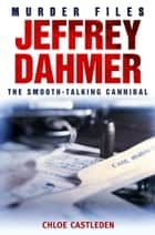 Jeffrey Dahmer ebook by Chloe Castleden