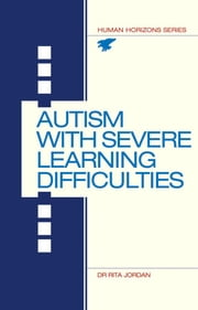 Autism with Severe Learning Difficulties ebook by Jordan, Rita