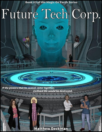 Future Tech Corp. - Magic On Earth - If Magic Did Exist, #3 ebook by Matt Deckman