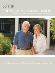 STOP THE WORLDS CHRONIC KILLERS - AND LOOK YOUTHFUL, HEALTHIER ON YOUR WAY TOWARDS 100 ebook by Tim Ekwulugo and Team link