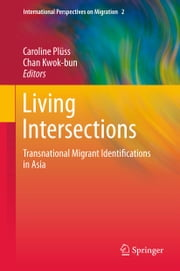 Living Intersections: Transnational Migrant Identifications in Asia ebook by