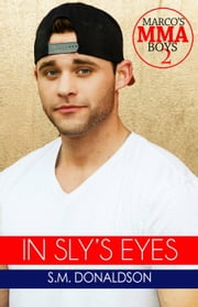 In Sly's Eyes - Marco's MMA Boys, #2 ebook by SM Donaldson