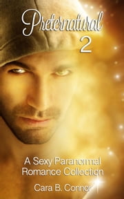 Preternatural 2: A Sexy Paranormal Romance Boxed Set (3 Book Bundle): An Erotic Short Stories Collection ebook by Cara B. Connor