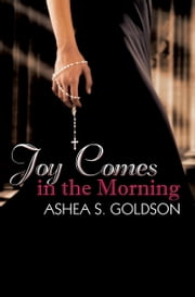 Joy Comes in the Morning ebook by Ashea S. Goldson