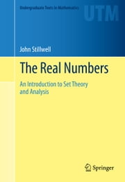 The Real Numbers - An Introduction to Set Theory and Analysis ebook by John Stillwell