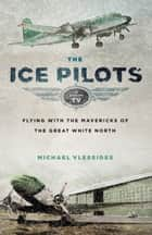 The Ice Pilots ebook by Michael Vlessides