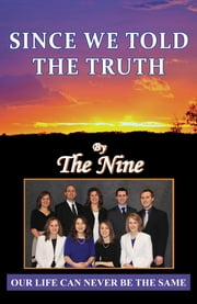 Since We Told The Truth - Our Life Can Never Be The Same ebook by The Nine