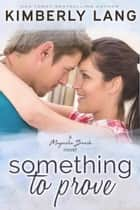 Something to Prove - Magnolia Beach ebook by Kimberly Lang