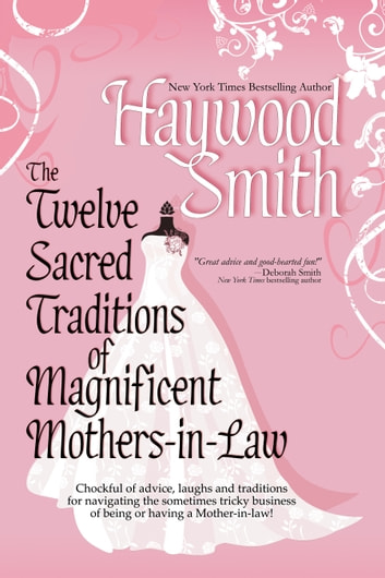 The Twelve Sacred Traditions Of Magnificent Mothers-in-Law ebook by Haywood Smith