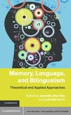 Memory, Language, and Bilingualism ebook by Jeanette Altarriba,Ludmila Isurin