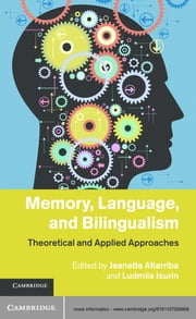 Memory, Language, and Bilingualism - Theoretical and Applied Approaches ebook by Jeanette Altarriba,Ludmila Isurin