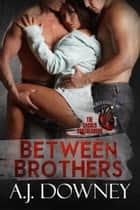 Between Brothers - The Sacred Brotherhood Book IV ebook by A.J. Downey