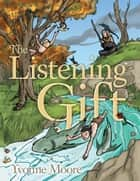 The Listening Gift ebook by Yvonne Moore