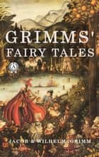 Grimms' Fairy Tales ebook by Wilhelm Grimm, Jacob Grimm
