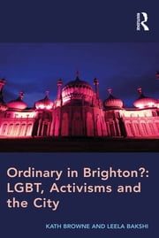 Ordinary in Brighton?: LGBT, Activisms and the City ebook by Kath Browne,Leela Bakshi