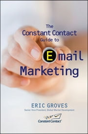 The Constant Contact Guide to Email Marketing ebook by Eric Groves