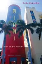 Miami - City of the Future, Revised Edition ebook by T. D. Allman