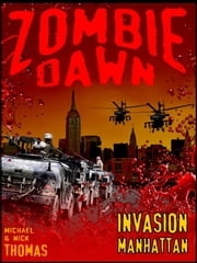 Invasion Manhattan (Zombie Dawn Stories) ebook by Michael G. Thomas