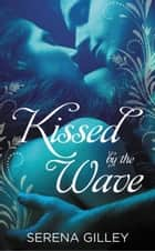 Kissed by the Wave ebook by Serena Gilley