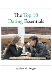 The Top 10 Dating Essentials ebook by Paul R. Shaffer