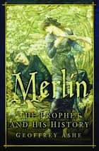 Merlin - The Prophet and His History ebook by Geoffrey Ashe