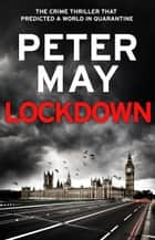 Lockdown - the crime thriller that predicted a world in quarantine ebook by Peter May