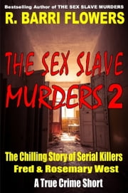 The Sex Slave Murders 2: The Chilling Story of Serial Killers Fred & Rosemary West (A True Crime Short) ebook by R. Barri Flowers