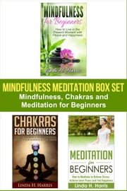 Mindfulness Meditation Box Set: Mindfulness, Chakras and Meditation for Beginners ebook by Linda Harris