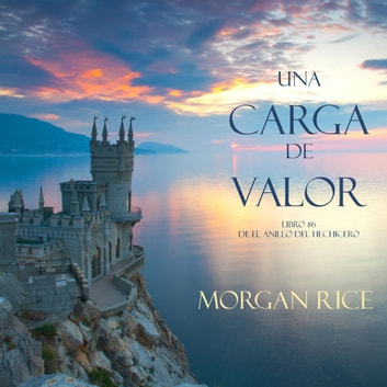Una Carga De Valor (Libro #6 de El Anillo del Hechicero) audiobook by Morgan Rice