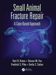 Small Animal Fracture Repair - A Case-Based Approach ebook by Karl H. Kraus, Steven M. Fox, Federick S. Pike,...