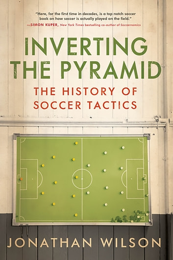 Inverting The Pyramid - The History of Soccer Tactics ebook by Jonathan Wilson