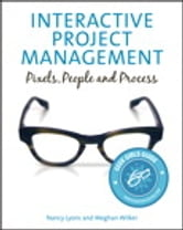 Interactive Project Management: Pixels, People, and Process - Pixels, People, and Process ebook by Nancy Lyons,Meghan Wilker