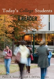 Todays College Students - A Reader ebook by Joseph L. DeVitis, Pietro A. Sasso