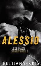 Alessio - The Guzzi Legacy, #2 ebook by Bethany-Kris