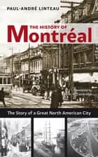 The History of Montreal - The Story of Great North American City ebook by Paul-Andre Linteau, Peter McCambridge