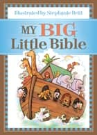 My Big Little Bible - Includes My Little Bible, My Little Bible Promises, and My Little Prayers ebook by Stephanie Britt