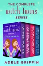 The Complete Witch Twins Series - Witch Twins, Witch Twins at Camp Bliss, Witch Twins and Melody Malady, and Witch Twins and the Ghost of Glenn Bly ebook by Adele Griffin