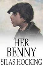 Her Benny - A Story of Street Life ebook by Silas Hocking
