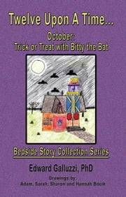 Twelve Upon A Time… October: Trick or Treat with Bitty the Bat, Bedside Story Collection Series ebook by Edward Galluzzi