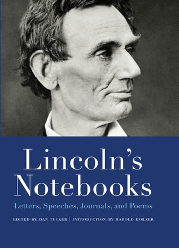 Lincoln's Notebooks - Letters, Speeches, Journals, and Poems ebook by