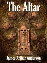 The Altar: A Novel of Horror ebook by James Arthur Anderson