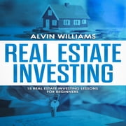 Real Estate Investing: 15 Real Estate Investing Lessons for Beginners audiobook by Alvin Williams