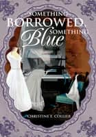 Something Borrowed, Something Blue ebook by Christine Collier