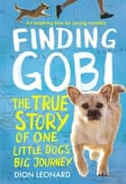 Finding Gobi: Young Reader's Edition - The True Story of One Little Dog's Big Journey ebook by Dion Leonard, Aaron Rosenberg
